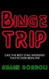 Binge Trip - Shane Bordoli