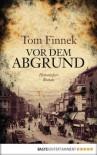 Vor dem Abgrund: Historischer Roman (German Edition) - Tom Finnek