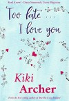 Too Late... I Love You - Kiki Archer