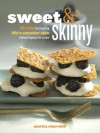 Sweet & Skinny: 100 Recipes for Enjoying Life's Sweeter Side Without Tipping the Scales - Marisa Churchill