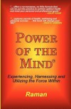 Power of the Mind: Experiencing, Harnessing and Utilizing the Force Within - Raman