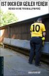 Ist doch ein geiler Verein: Reisen in die Fussballprovinz - Christoph Ruf
