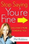 Stop Saying You're Fine: Discover a More Powerful You - Mel Robbins