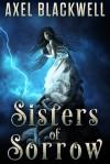 Sisters of Sorrow - Axel Blackwell