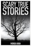 Scary True Stories - Patrick Kroh