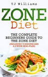 Zone Diet: The Ultimate Beginners Guide To The Zone Diet (includes 75 recipes and a 2 week meal plan) (Zone Diet, Paleo, Cross Training) - TJ Williams