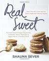 Real Sweet: More Than 80 Crave-Worthy Treats Made with Natural Sugars - Shauna Sever