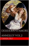 Desiderio d'amore: ANNESLEY VOL.2 - TANIA FILI'