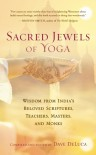 Sacred Jewels of Yoga: Wisdom from India's Beloved Scriptures, Teachers, Masters, and Monks - Dave DeLuca