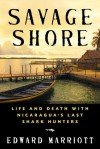 Savage Shore: Life and Death with Nicaragua's Last Shark Hunters - Edward Marriott