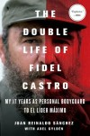 The Double Life of Fidel Castro: My 17 Years as Personal Bodyguard to El Lider Maximo - Juan Reinaldo Sánchez, Axel Gyldén, Catherine Spencer