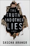 The Truth and Other Lies: A Novel - Sascha Arango