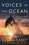 Voices in the Ocean: A Journey Into the Wild and Haunting World of Dolphins - Susan Casey
