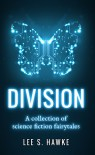 Division: A Collection of Science Fiction Fairytales - Lee S. Hawke