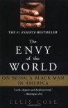 The Envy of the World: On Being a Black Man in America - Ellis Cose