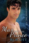 Max and the Prince (Bodyguards Inc. Book 3) - R.J. Scott