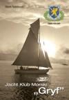 "Jacht Klub Morski ""GRYF"" 1928-2008 - Marek Twardowski"