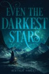 Even the Darkest Stars - Heather Fawcett