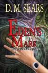 Eden's Mark - D. M. Sears
