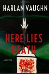 Here Lies Death - Harlan Vaughn