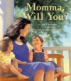Momma, Will You? - Dori Chaconas, Steve Johnson, Lou Fancher