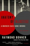 Anatomy of Injustice: A Murder Case Gone Wrong - Raymond Bonner