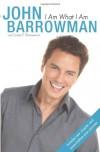 I Am What I Am - John Barrowman, Carole E. Barrowman