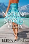 Nothing Stays In Vegas - Elena Aitken