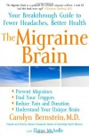 The Migraine Brain: Your Breakthrough Guide to Fewer Headaches, Better Health - Carolyn Bernstein, Elaine McArdle