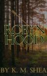 Robyn Hood: A Girl's Tale - K.M. Shea