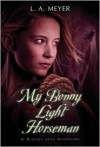 My Bonny Light Horseman: Being an Account of the Further Adventures of Jacky Faber, in Love and War (Bloody Jack Adventure Series #6) -