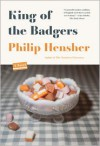 King of the Badgers: A Novel - Philip Hensher