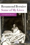 Some of My Lives: A Scrapbook Memoir - Rosamond Bernier
