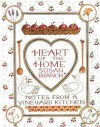 Heart of the Home: Notes From a Vineyard Kitchen - Susan Branch