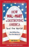 How Wal-Mart Is Destroying America (And the World): And What You Can Do about It - Bill Quinn