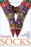 Simply Socks: 45 Traditional Turkish Patterns to Knit - Anna Zilboorg