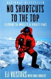 No Shortcuts to the Top: Climbing the World's 14 Highest Peaks - Ed Viesturs, David  Roberts
