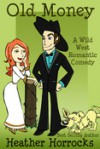Old Money (A Wild West Romantic Comedy) - Heather Horrocks