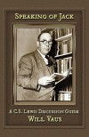 Speaking of Jack: A C. S. Lewis Discussion Guide - Will Vaus