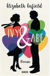 Ivy und Abe: Roman - Elizabeth Enfield, Babette Schröder