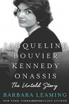 Jacqueline Bouvier Kennedy Onassis: The Untold Story - Barbara Leaming
