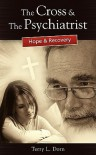 The Cross and the Psychiatrist: Hope & Recovery - Terry L Dorn