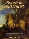 Bourbon and Stuart: Kings and Kingship in France and England in the Seventeenth Century - John Leslie Miller