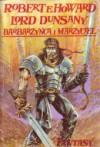 Barbarzyńca i marzyciel: Dwa światy fantasy - Lord Dunsany, Robert Ervin Howard