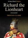 Richard the Lionheart: Crusader (Very Short History Book 3) - Tristan Clark