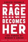 Rage Becomes Her - Soraya Chemaly