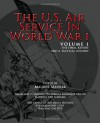 The U.S. Air Service in World War I - Volume 1 The Final Report and a Tactical History - Maurer Maurer;Office of Air Force History