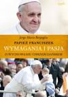 Wymagania i pasja. O wychowaniu chrześcijańskim - Franciszek (papież)