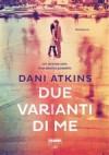 Due varianti di me - Dani Atkins