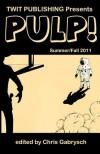 Twit Publishing Presents: Pulp! - Chris Gabrysch